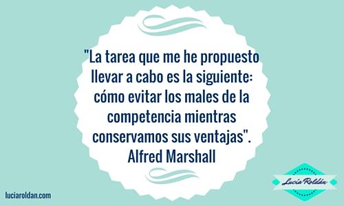 _La tarea que me he propuesto llevar a cabo es la siguiente_ cómo evitar los males de la competencia mientras conservamos sus ventajas_. Alfred Marshall