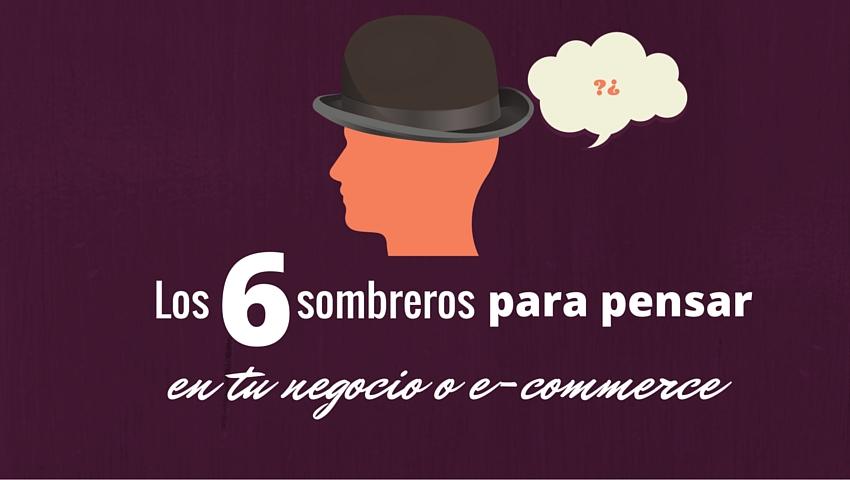 los 6 sombreros para pensar en tu negocio
